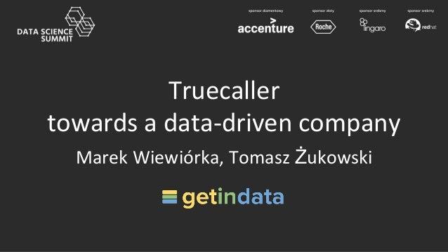 Truecaller towards a data-driven company Marek Wiewiórka, Tomasz Żukowski