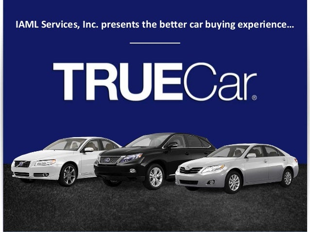 © TRUECAR, INC. PROPRIETARY AND CONFIDENTIAL 1 IAML Services, Inc. presents the better car buying experience…