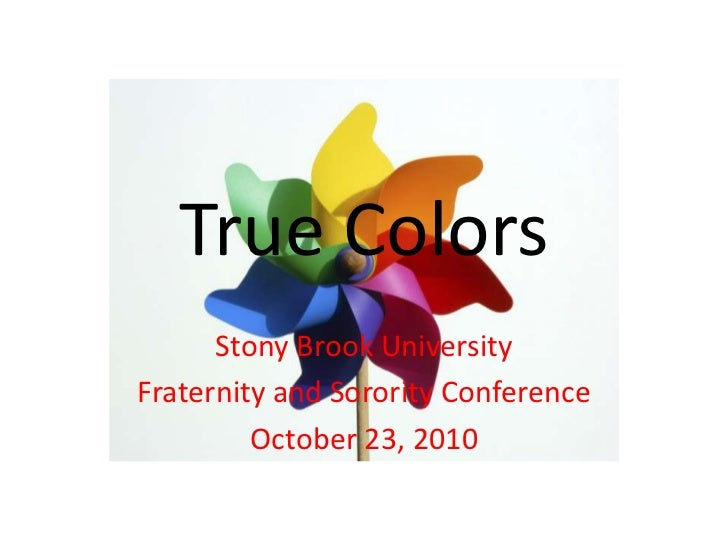 True Colors<br />Stony Brook University <br />Fraternity and Sorority Conference<br />October 23, 2010 <br />