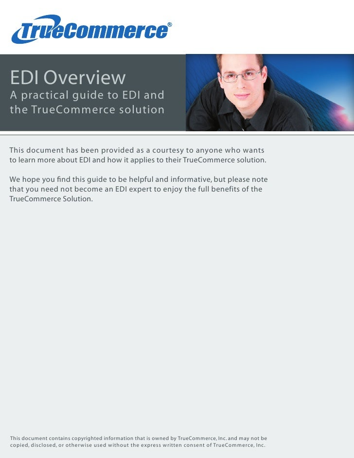 EDI Overview A practical guide to EDI and the TrueCommerce solution   This document has been provided as a courtesy to any...