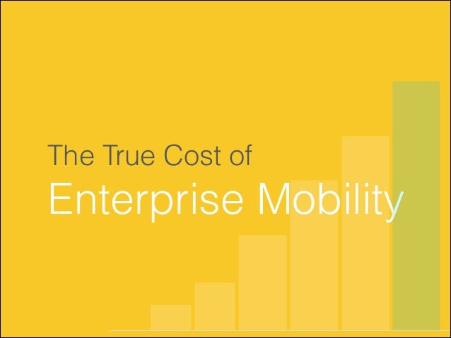 The True Cost of  Enterprise Mobility
