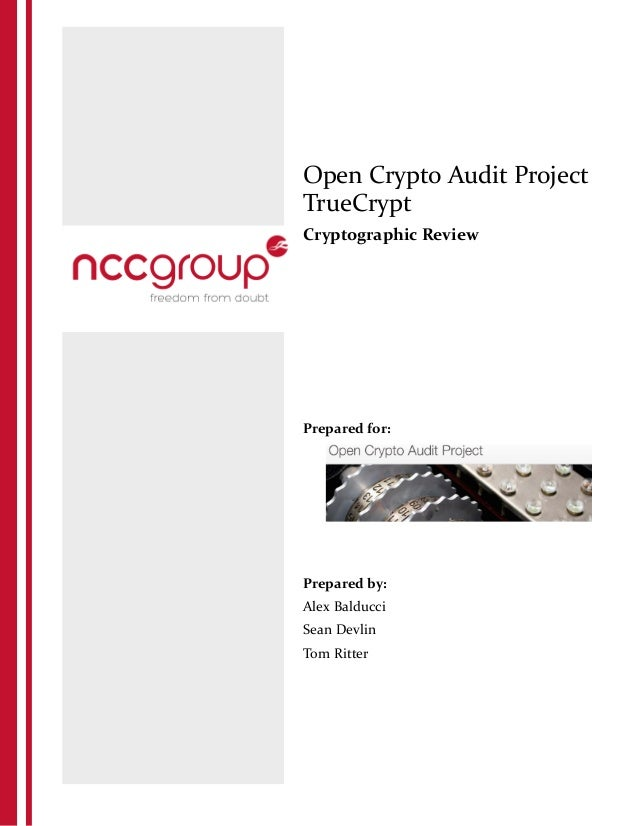 Open Crypto Audit Project TrueCrypt Cryptographic Review Prepared for: Prepared by: Alex Balducci Sean Devlin Tom Ritter