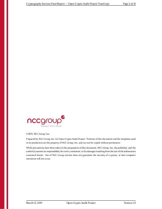 Cryptography Services Final Report — Open Crypto Audit Project TrueCrypt Page 2 of 21 ©2015, NCC Group, Inc. Prepared by N...