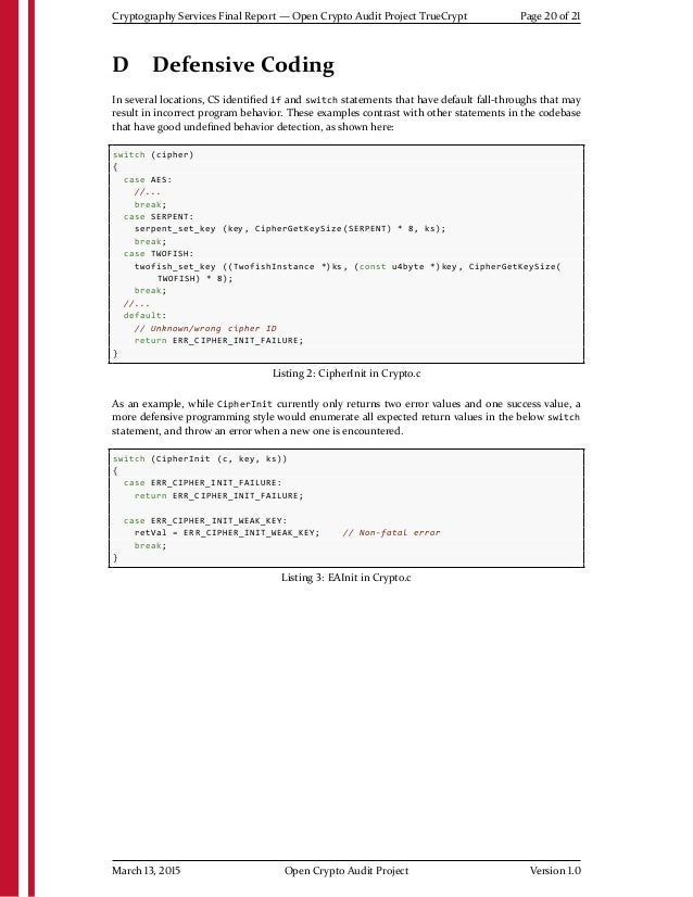 Cryptography Services Final Report — Open Crypto Audit Project TrueCrypt Page 20 of 21 D Defensive Coding In several locat...