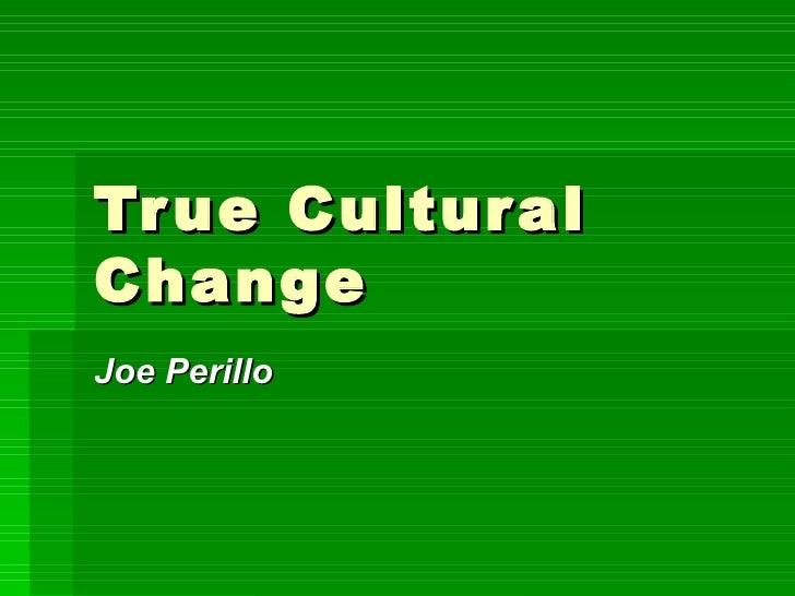 True Cultural Change Joe Perillo