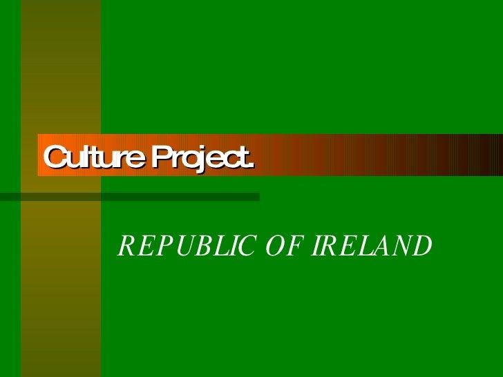 Culture Project. REPUBLIC OF IRELAND