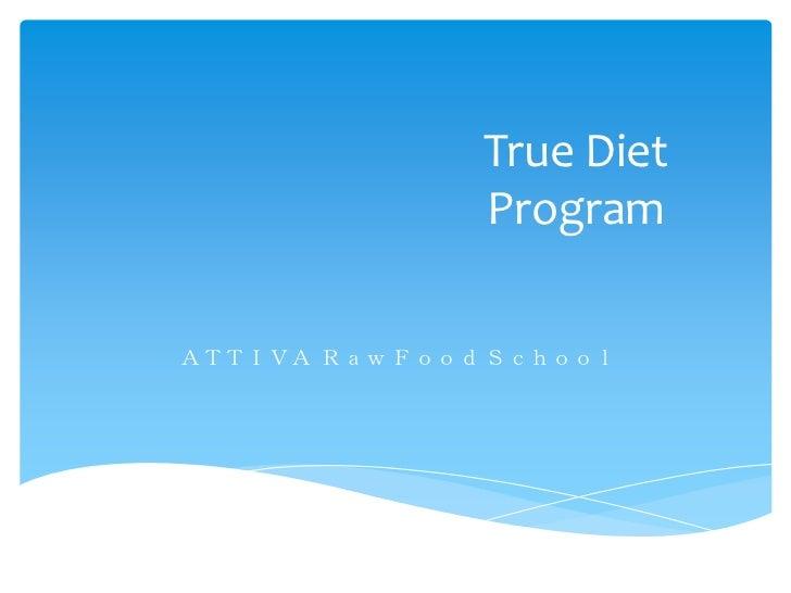 True Diet               ProgramATTIVA Raw Food School