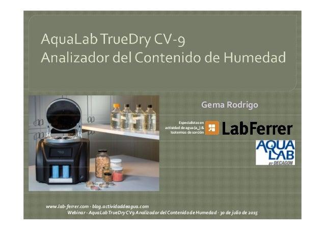 Gema Rodrigo Especialistasen actividaddeagua(aw)& Isotermasdesorción www.lab‐ferrer.com∙blog.actividaddeagua.co...