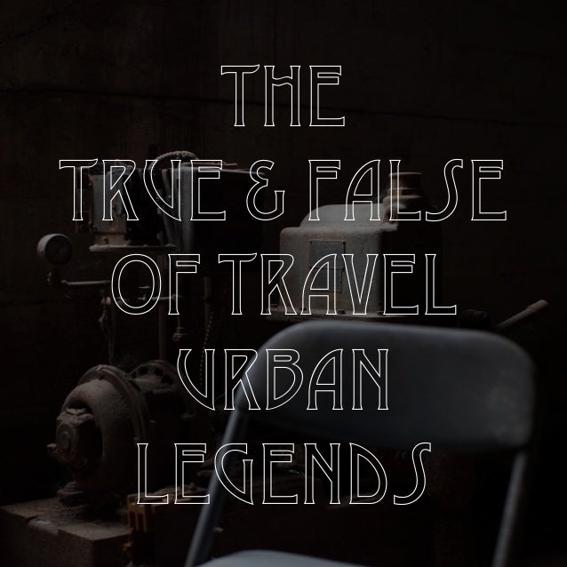 The  True & False  of Travel  Urban  Legends