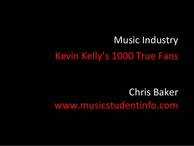 Music IndustryKevin Kelly's 1000 True Fans              Chris Bakerwww.musicstudentinfo.com