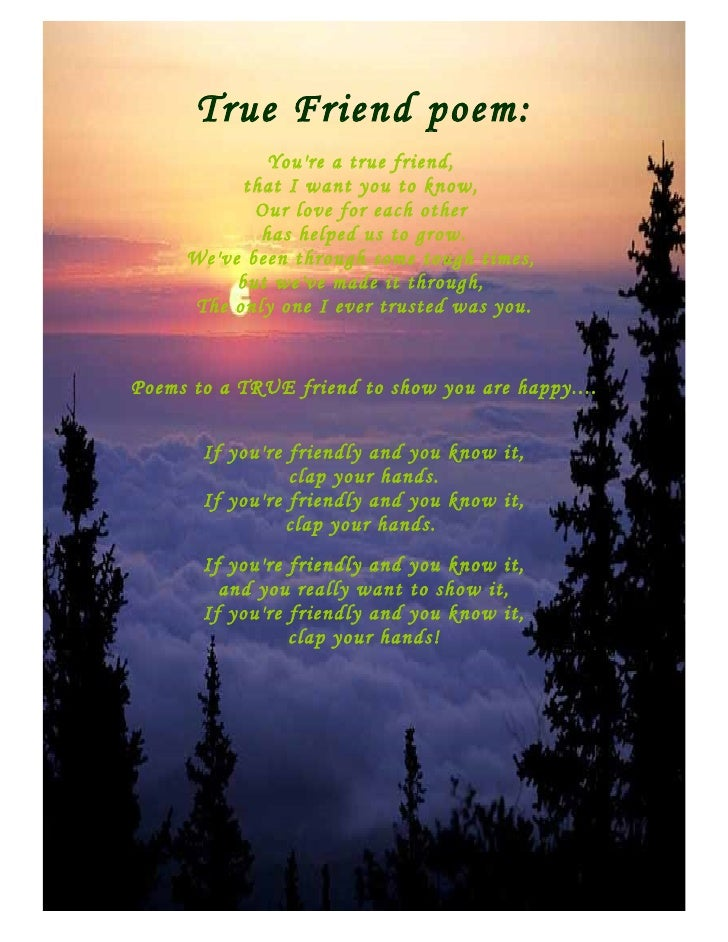 True Friend poem:               You're a true friend,            that I want you to know,             Our love for each ot...