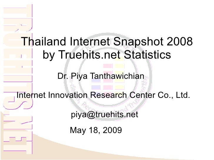 Thailand Internet Snapshot 2008     by Truehits.net Statistics           Dr. Piya Tanthawichian  Internet Innovation Resea...
