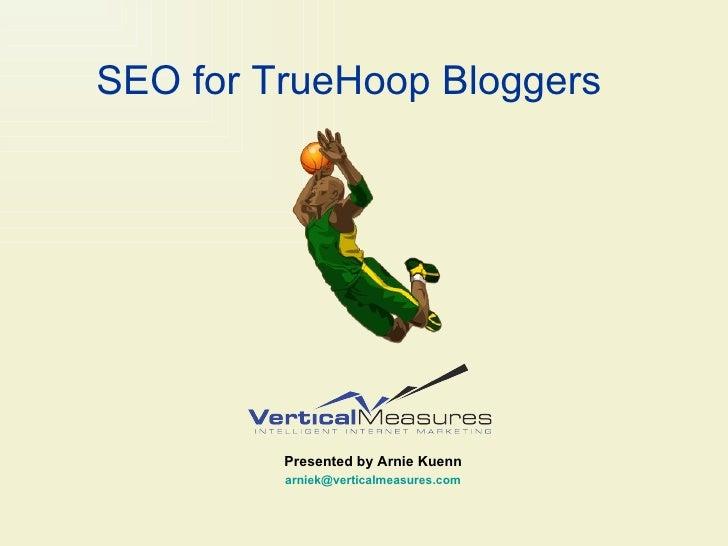 SEO for TrueHoop Bloggers Presented by Arnie Kuenn [email_address]