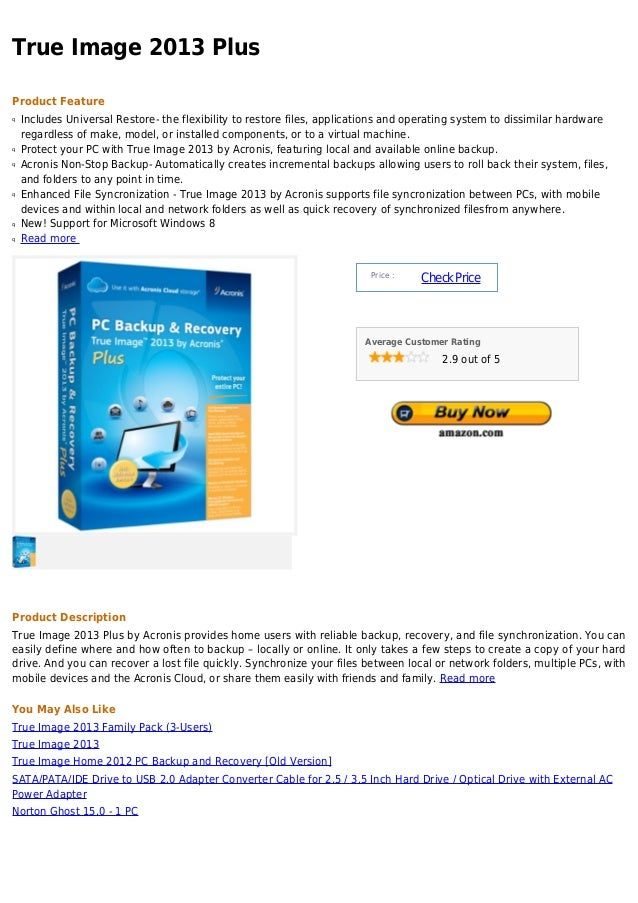 True Image 2013 PlusProduct Featureq   Includes Universal Restore- the flexibility to restore files, applications and oper...