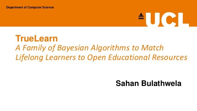 TrueLearn A Family of Bayesian Algorithms to Match Lifelong Learners to Open Educational Resources Department of Computer ...