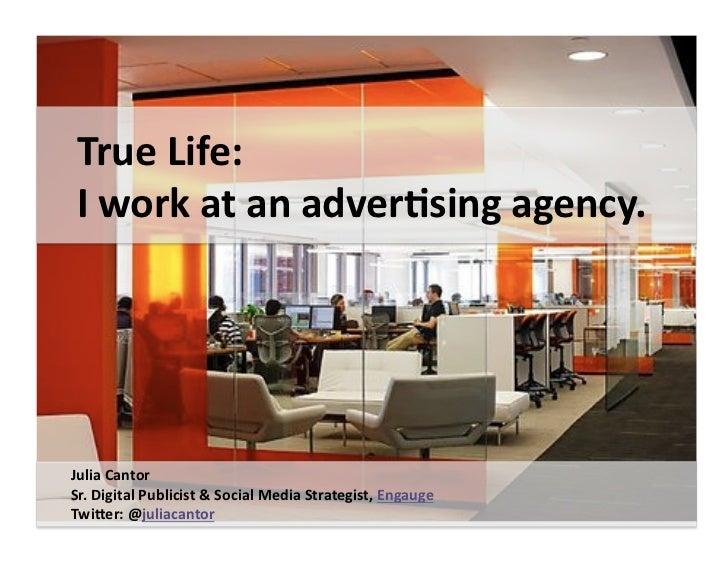 True  Life:      I  work  at  an  interac2ve  agency.       Julia  Cantor   Sr.  Digital  Public...