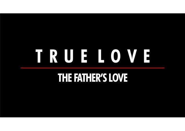 TRUE LOVE THE FATHER'S LOVE