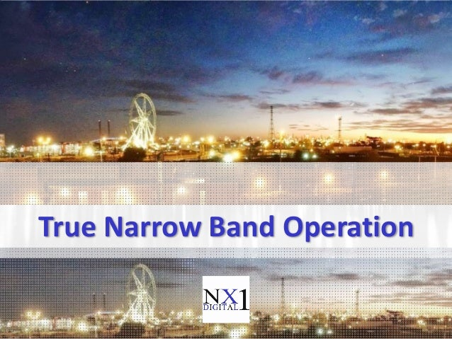 True Narrow Band Operation