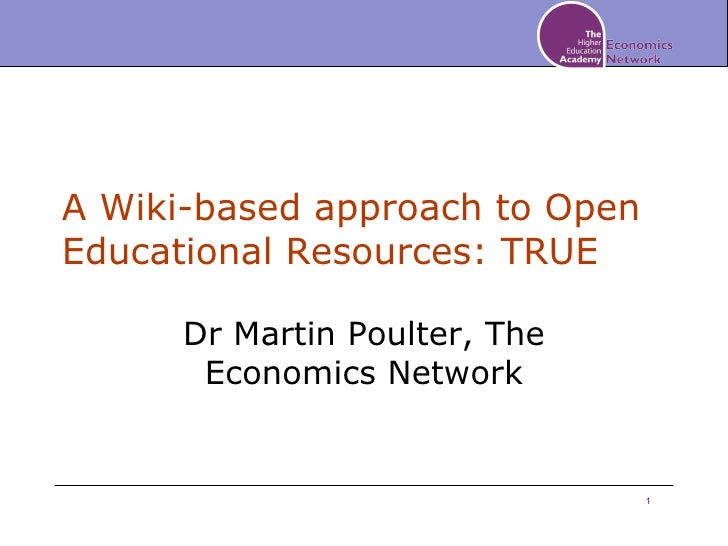 A Wiki-based approach to Open Educational Resources: TRUE Dr Martin Poulter, The Economics Network