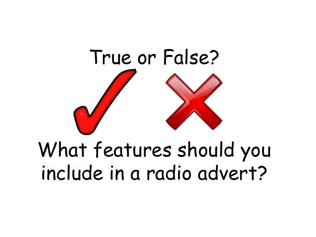 True or False?  What features should you include in a radio advert?