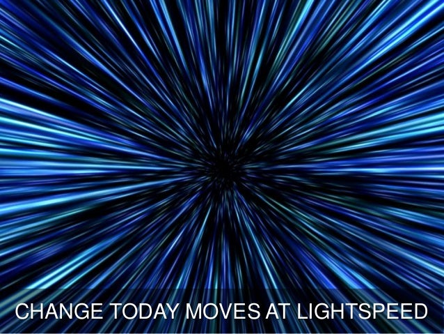 CHANGE TODAY MOVES AT LIGHTSPEED