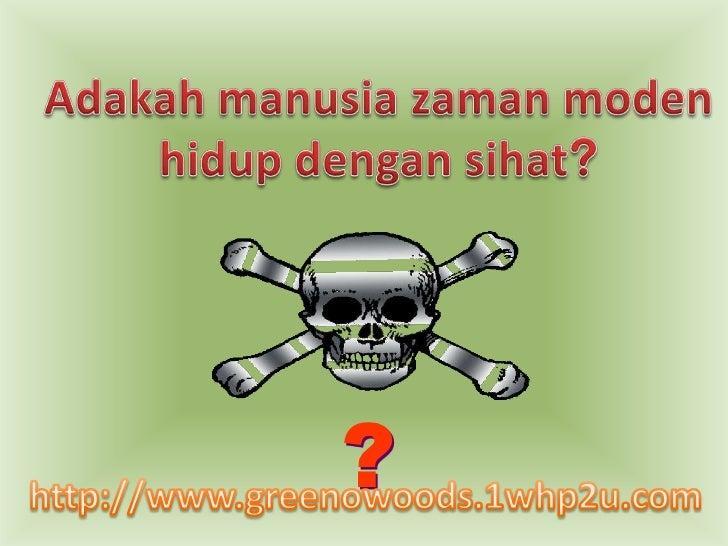 Adakahmanusiazamanmodenhidupdengansihat?<br />?<br />http://www.greenowoods.1whp2u.com<br />