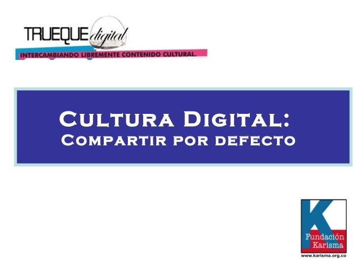Cultura Digital:  Compartir por defecto