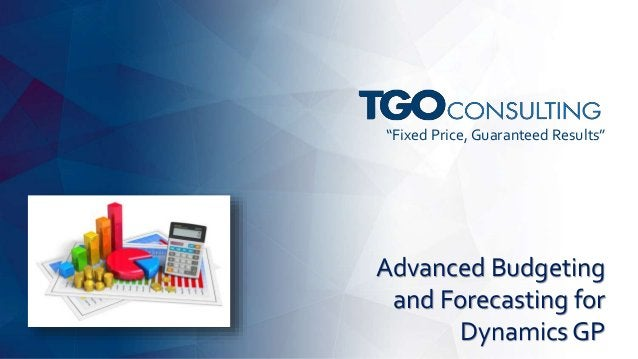 """""""Fixed Price, Guaranteed Results"""" Advanced Budgeting and Forecasting for Dynamics GP"""