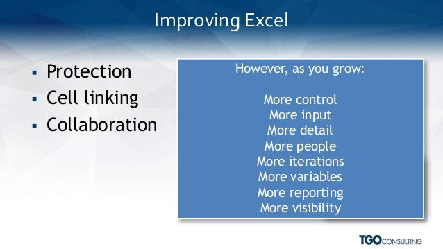  Protection  Cell linking  Collaboration Improving Excel However, as you grow: More control More input More detail More...