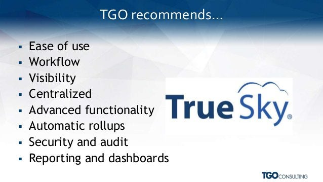  Ease of use  Workflow  Visibility  Centralized  Advanced functionality  Automatic rollups  Security and audit  Re...