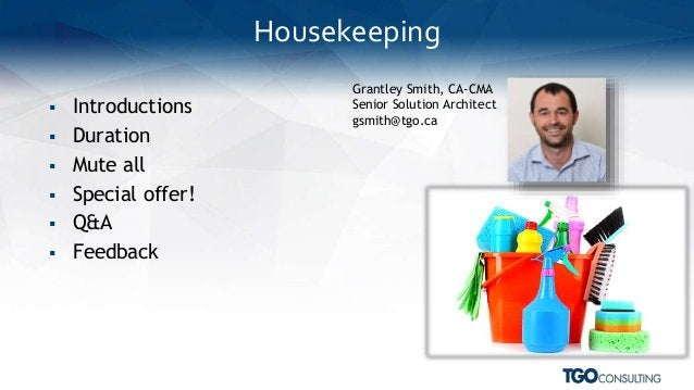  Introductions  Duration  Mute all  Special offer!  Q&A  Feedback Housekeeping Grantley Smith, CA-CMA Senior Solutio...