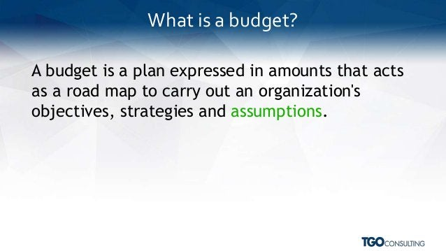 A budget is a plan expressed in amounts that acts as a road map to carry out an organization's objectives, strategies and ...