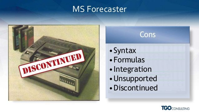 Pros •Security •Consolidation •Workflow •Backups Cons •Syntax •Formulas •Integration •Unsupported •Discontinued MS Forecas...