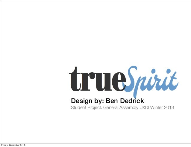 Design by: Ben Dedrick Student Project. General Assembly UXDI Winter 2013  Friday, December 6, 13