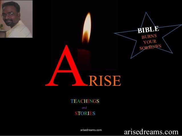 ARISE TEACHINGS and STORIES arisedreams.comarisedreams.com BIBLE BURNS YOUR SORROWS