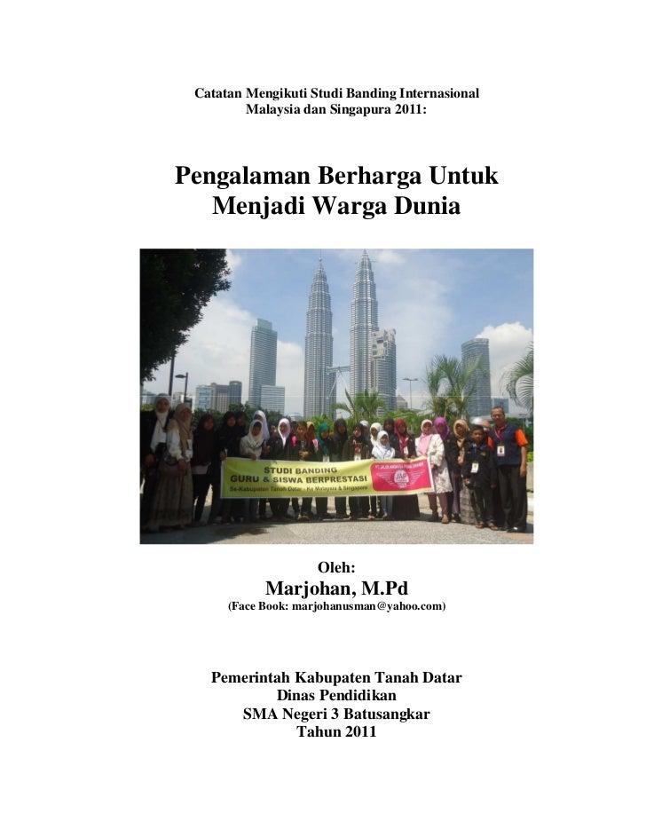 Catatan Mengikuti Studi Banding Internasional         Malaysia dan Singapura 2011:Pengalaman Berharga Untuk   Menjadi Warg...