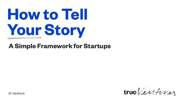BY OM MALIK How to Tell Your Story A Simple Framework for Startups