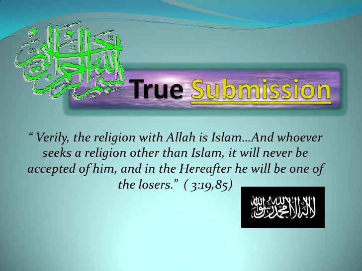 "True Submission<br />"" Verily, the religion with Allah is Islam…And whoever seeks a religion other than Islam, it will nev..."