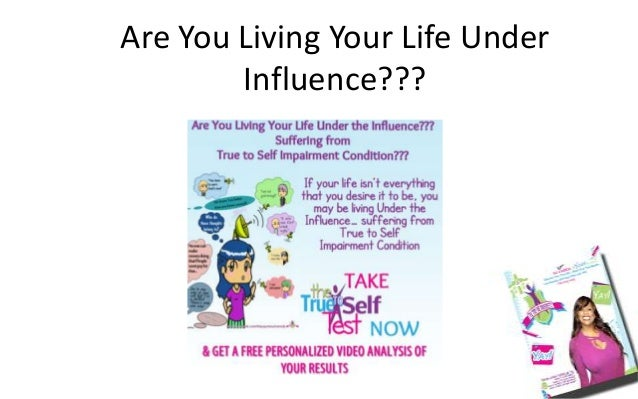 Are You Living Your Life Under Influence???