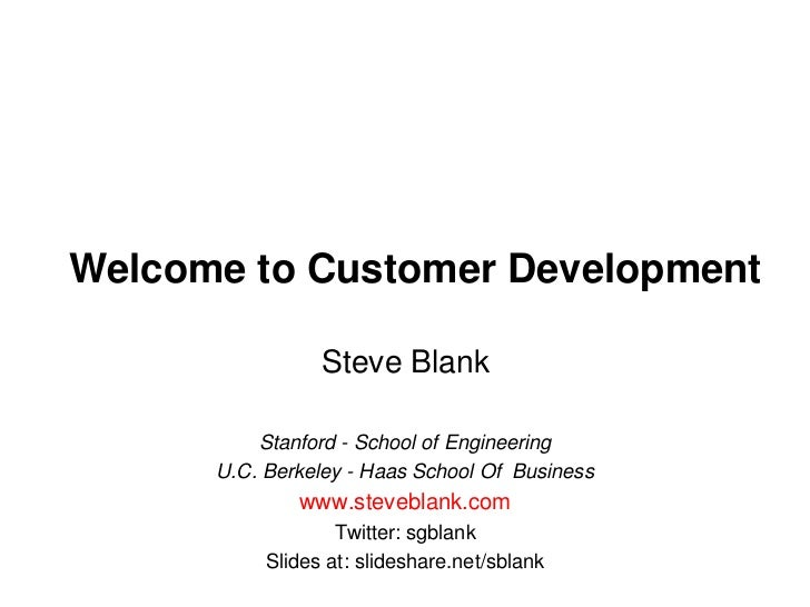 Welcome to Customer Development<br />Steve Blank<br />Stanford - School of Engineering<br />U.C. Berkeley - Haas School Of...