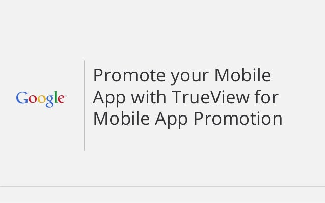Promote your Mobile  App with TrueView for  Mobile App Promotion