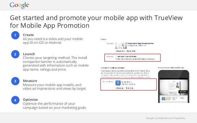 Get started and promote your mobile app with TrueView  for Mobile App Promotion  1 Create  Google Confidential and Proprie...
