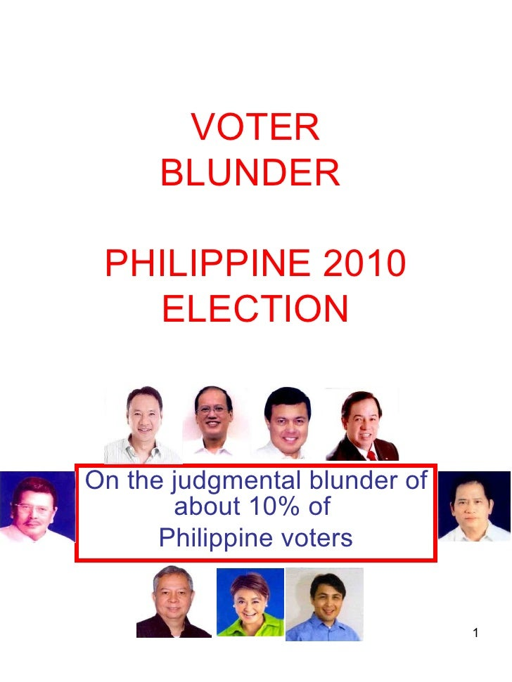 VOTER BLUNDER  PHILIPPINE 2010 ELECTION On the judgmental blunder of about 10% of  Philippine voters