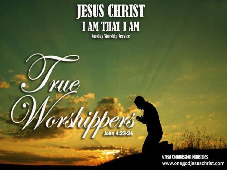 John 4:23-2423 But the hour cometh, and now is, whenthe true worshippers shall worship theFather in spirit and in truth: f...