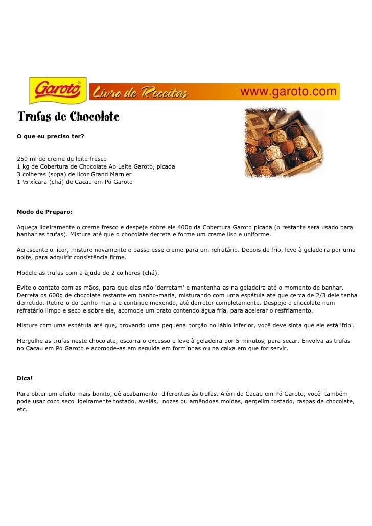 www.garoto.com   O que eu preciso ter?    250 ml de creme de leite fresco 1 kg de Cobertura de Chocolate Ao Leite Garoto, ...