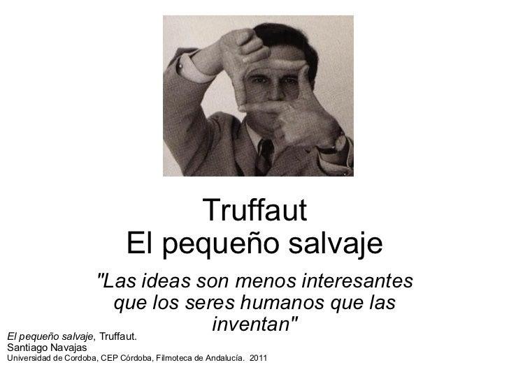 """Truffaut El pequeño salvaje """"Las ideas son menos interesantes que los seres humanos que las inventan"""" El pequeño..."""