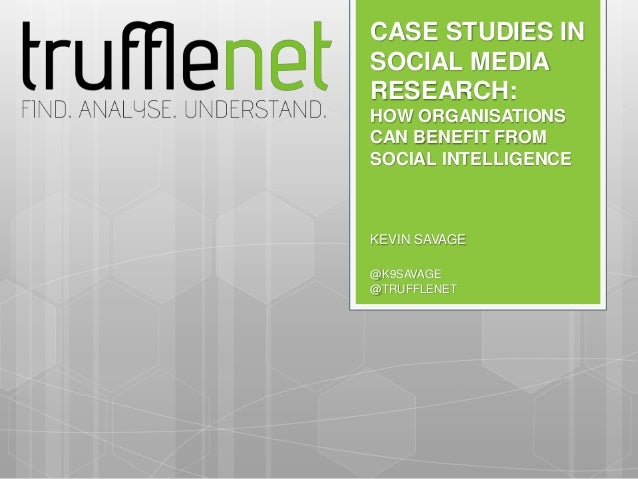 CASE STUDIES INSOCIAL MEDIARESEARCH:HOW ORGANISATIONSCAN BENEFIT FROMSOCIAL INTELLIGENCEKEVIN SAVAGE@K9SAVAGE@TRUFFLENET