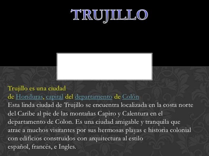 Trujillo es una ciudadde Honduras, capital del departamento de ColónEsta linda ciudad de Trujillo se encuentra localizada ...