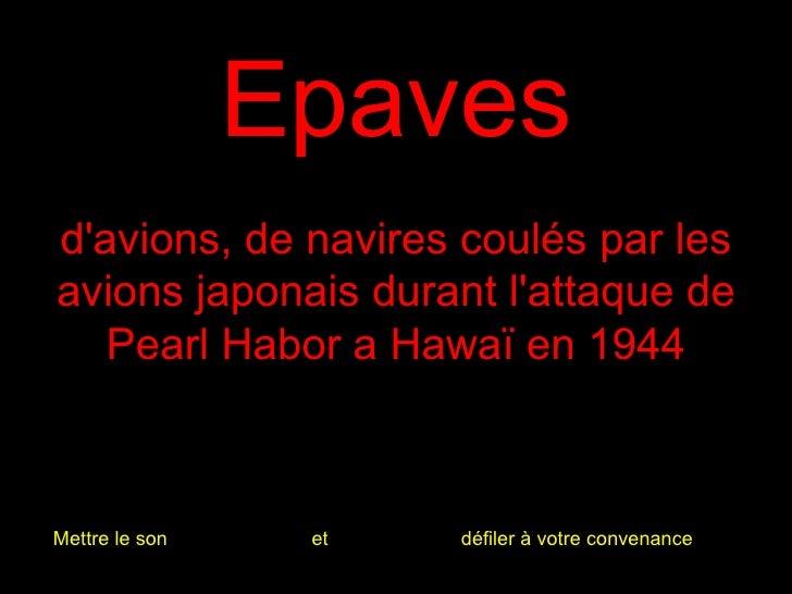 Epaves d'avions, de navires coulés par les avions japonais durant l'attaque de Pearl Habor a Hawaï en 1944 Mettre le son  ...