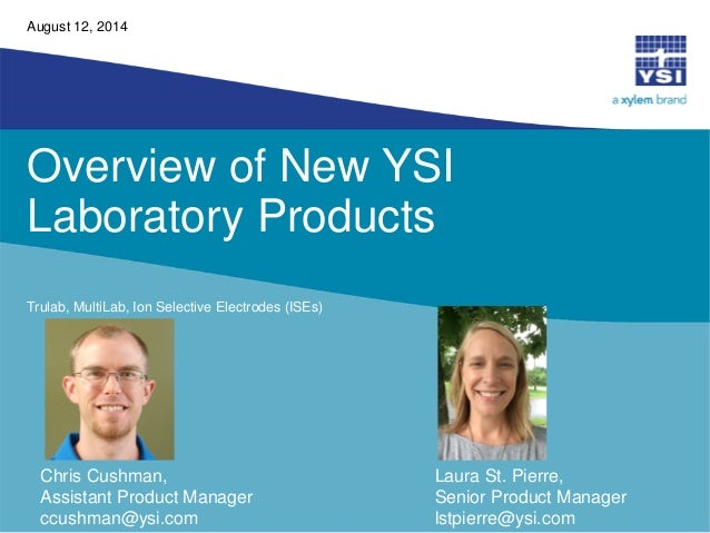 Overview of New YSI Laboratory Products  Trulab, MultiLab, Ion Selective Electrodes (ISEs)  August 12, 2014  Chris Cushman...